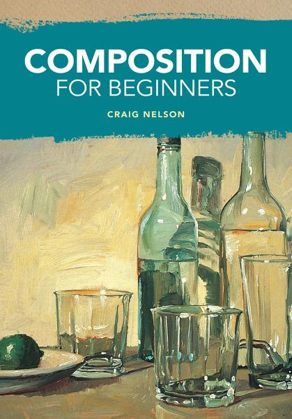 Composition for Beginners By: Craig Nelson