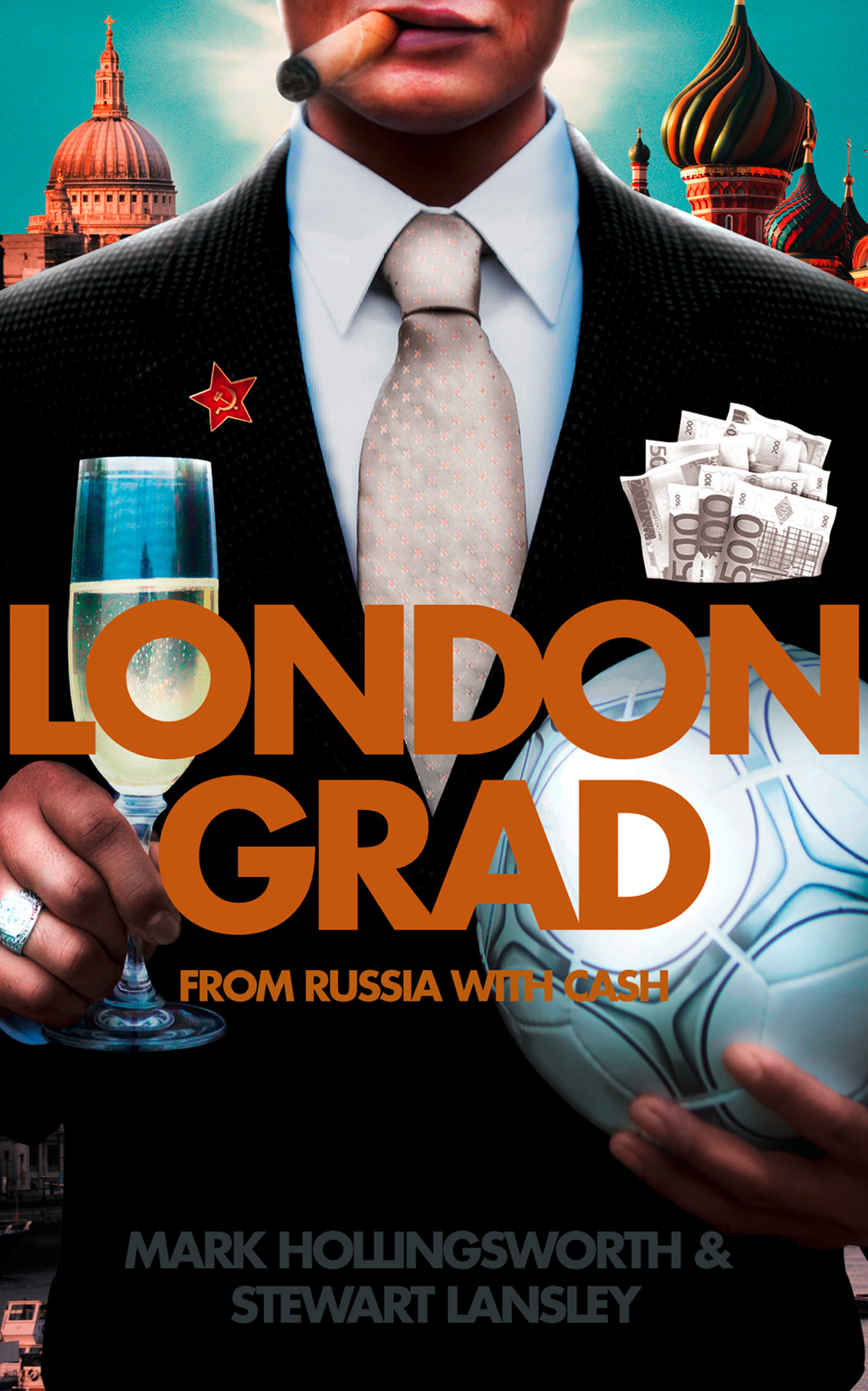 Londongrad: From Russia with Cash; The Inside Story of the Oligarchs