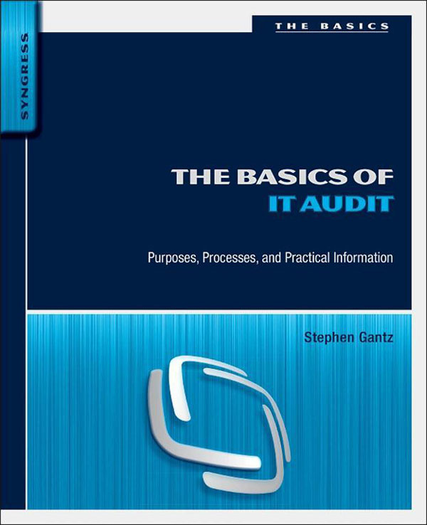 The Basics of IT Audit Purposes,  Processes,  and Practical Information