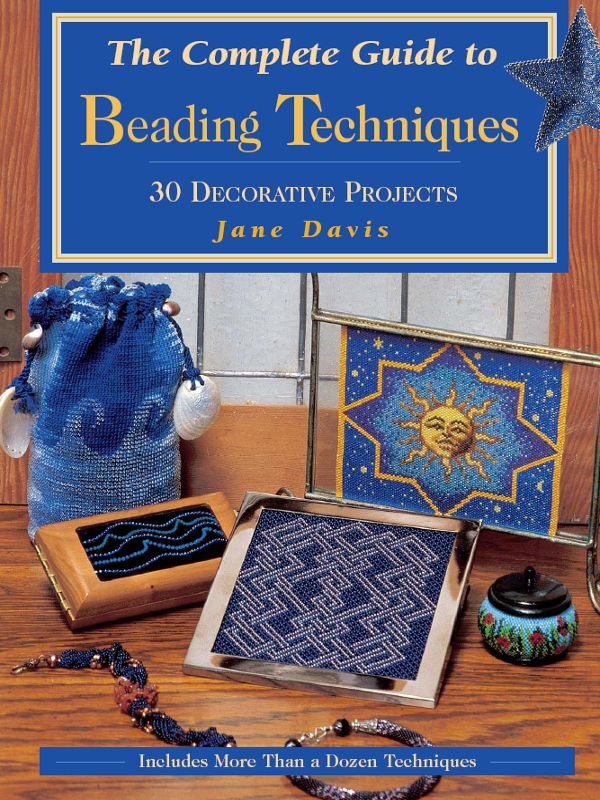 The Complete Guide to Beading Techniques 30 Decorative Projects