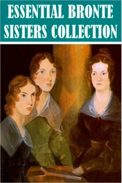 The Essential Bronte Sisters Collection (7 books) By: Anne Bronte,Charlotte Bronte,Emily Bronte