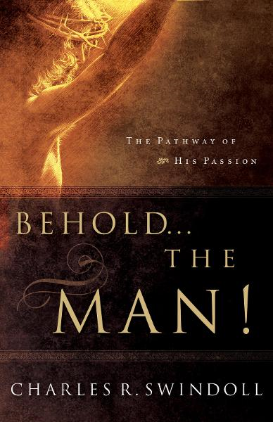 Behold... the Man! By: Charles Swindoll