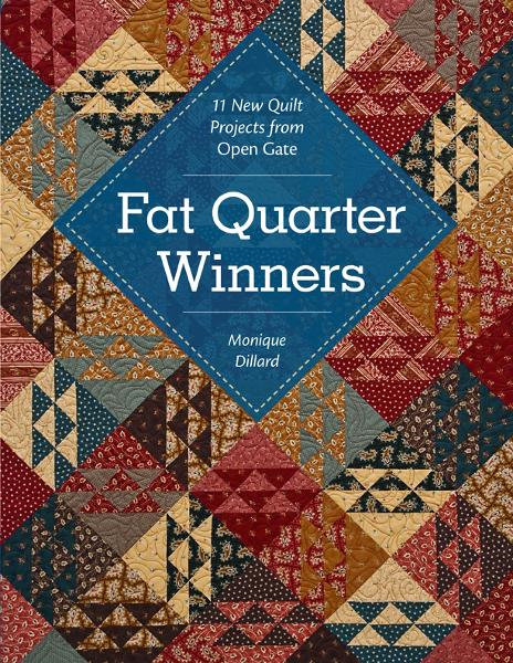 Fat Quarter Winners: 11 New Quilt Projects from Open Gate By: Monique Dillard