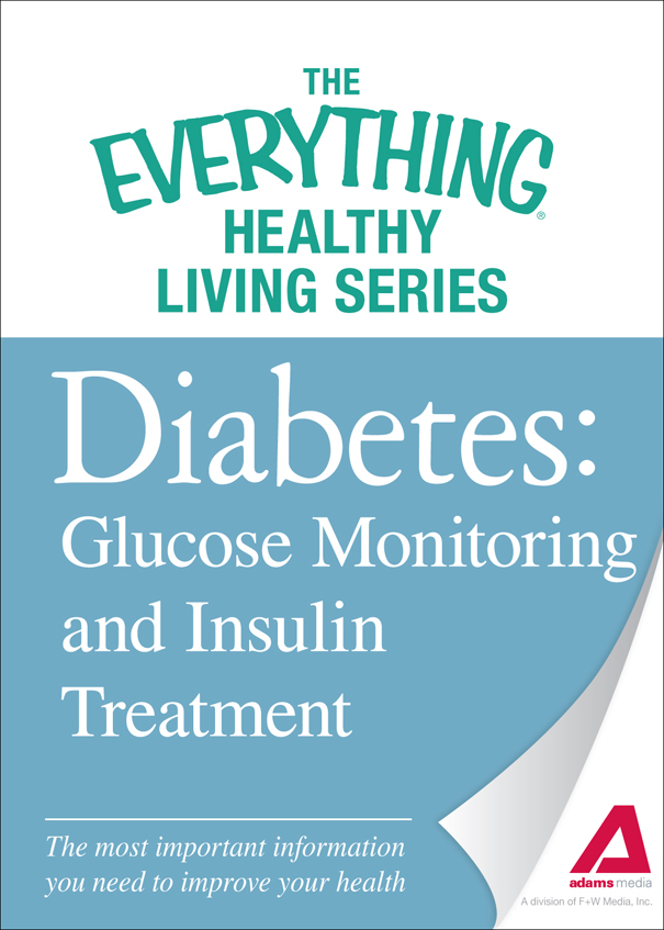 Diabetes: Glucose Monitoring and Insulin Treatment: The most important information you need to improve your health By: The Editors of Adams Media
