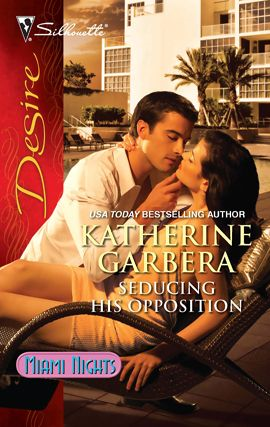 Seducing His Opposition By: Katherine Garbera