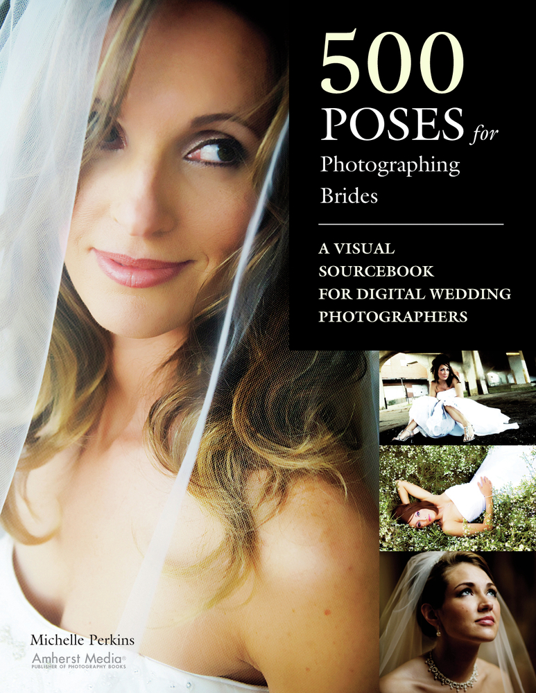 500 Poses for Photographing Brides By: Michelle Perkins