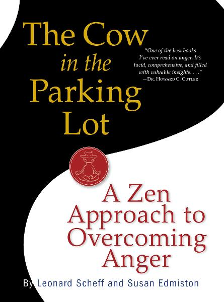 The Cow in the Parking Lot: A Zen Approach to Overcoming Anger By: Leonard Scheff,Susan Edmiston