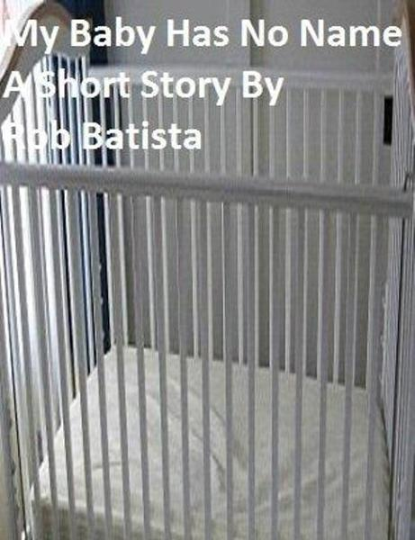 My Baby Has No Name By: Rob Batista