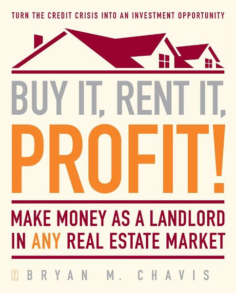 Buy It, Rent It, Profit! By: Bryan M Chavis
