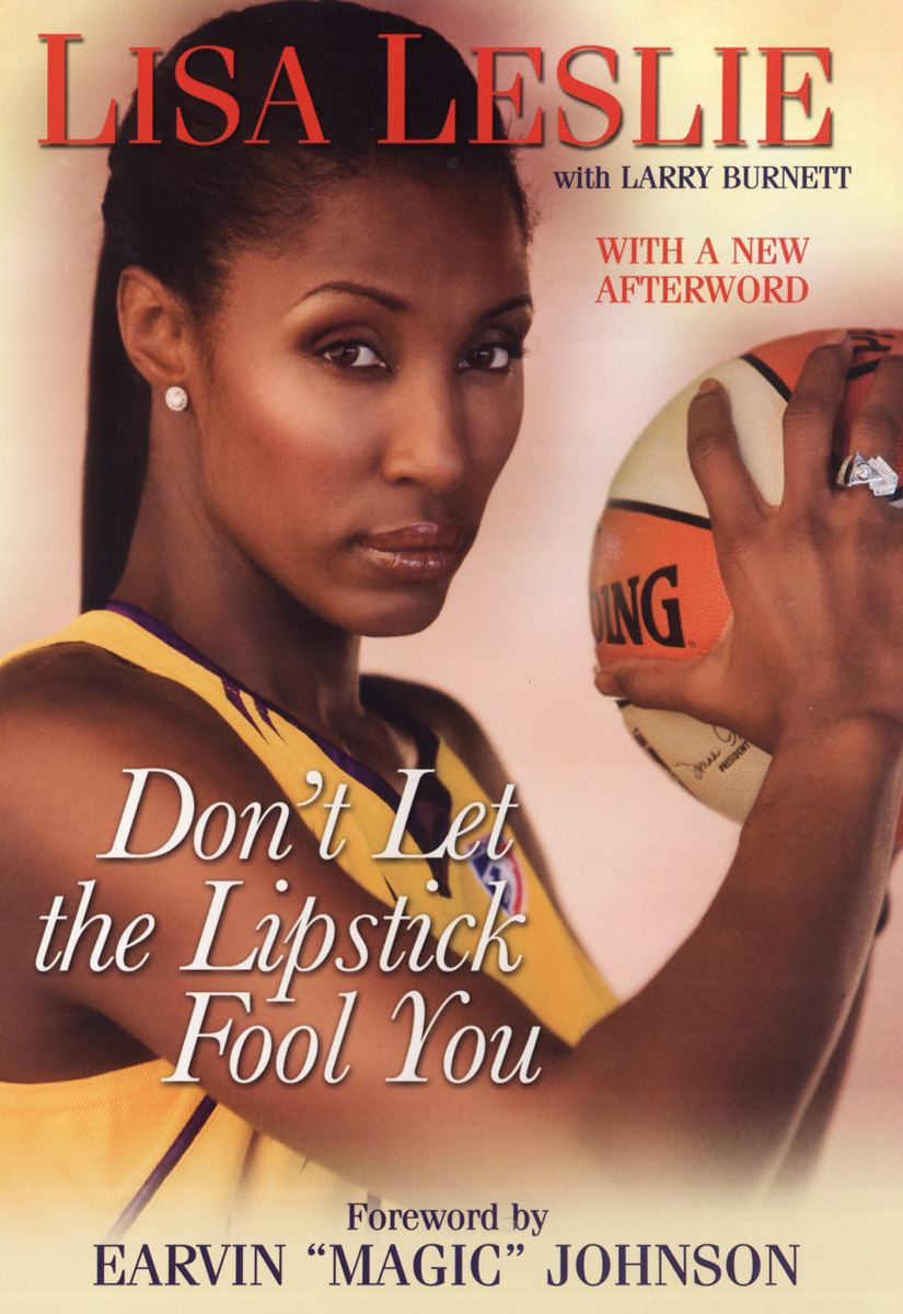Don't Let The Lipstick Fool Yo By: Lisa Leslie;Larry Burnett