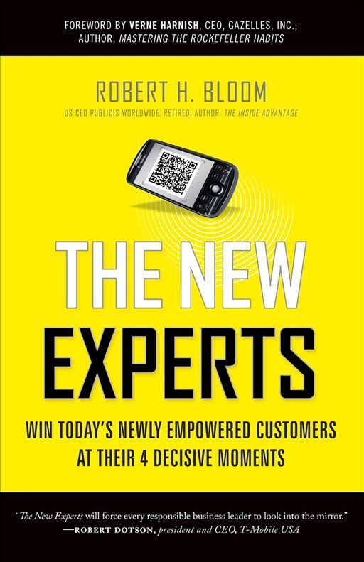 The New Experts: Win Today's Newly Empowered Customers At Their 4 Decisive Moments By: Bob Bloom