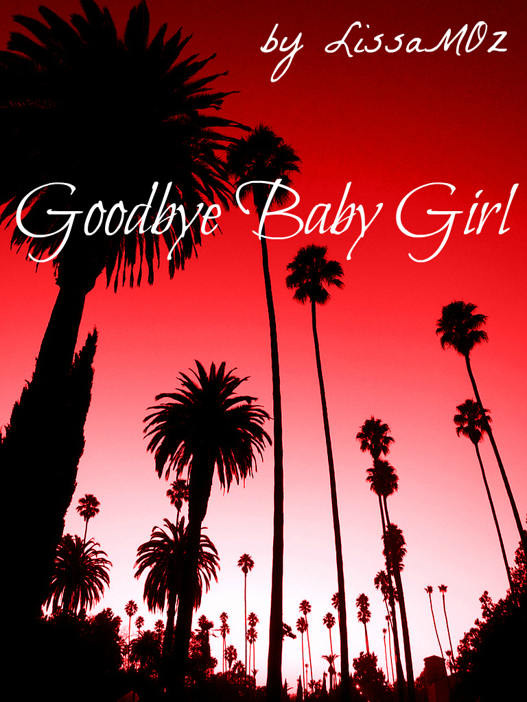 Goodbye Baby Girl By: Lissa M. Oz