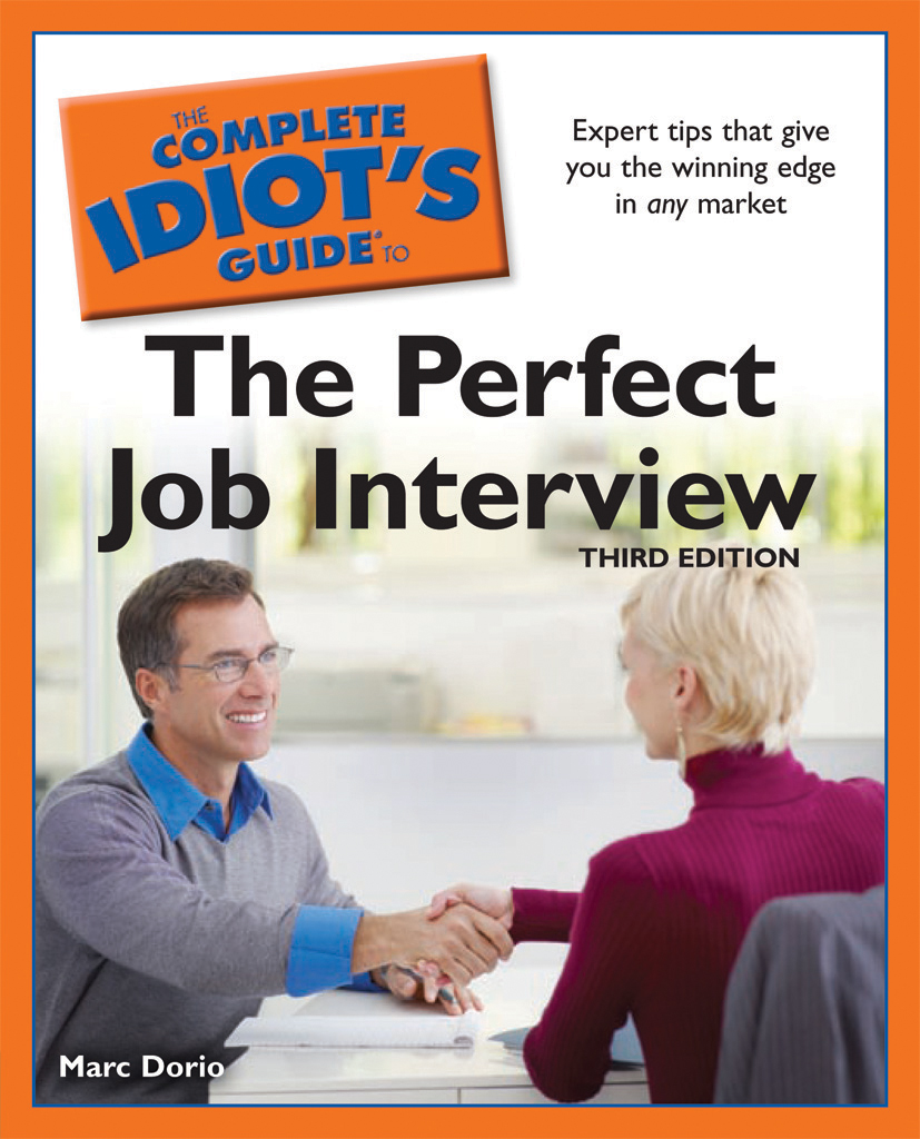 The Complete Idiot's Guide to the Perfect Job Interview, 3rd Edition By: Marc Dorio