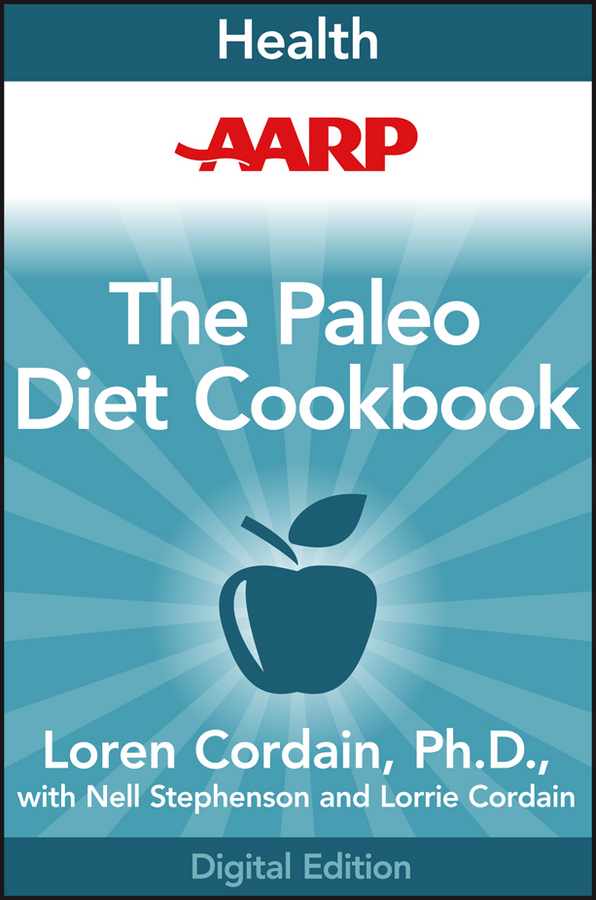 AARP The Paleo Diet Cookbook By: Loren Cordain