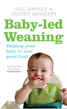 Baby-led Weaning Helping Your Baby to Love Good Food