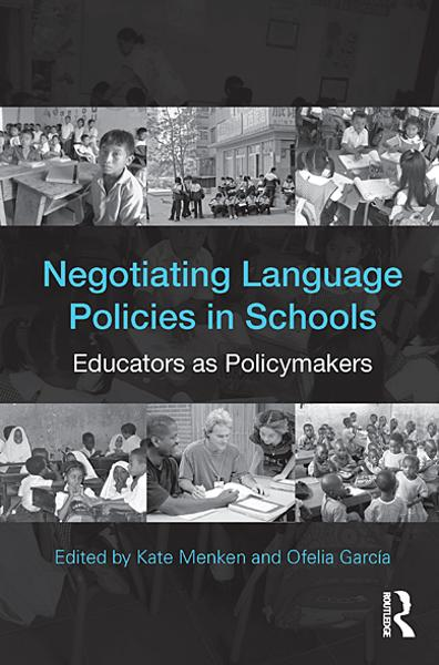 Negotiating Language Policies in Schools: Educators as Policymakers