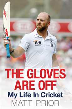 The Gloves are Off My Life in Cricket