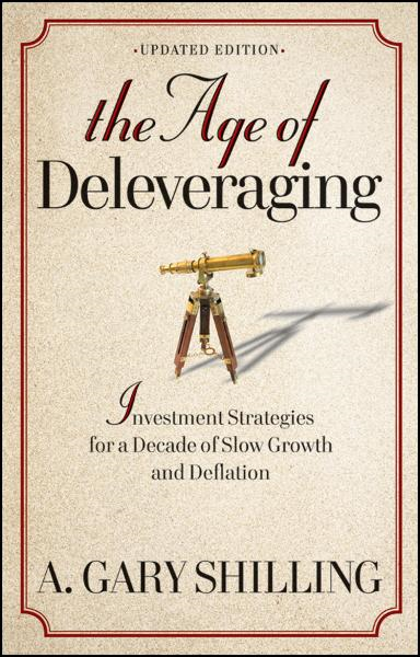 The Age of Deleveraging By: A. Gary Shilling