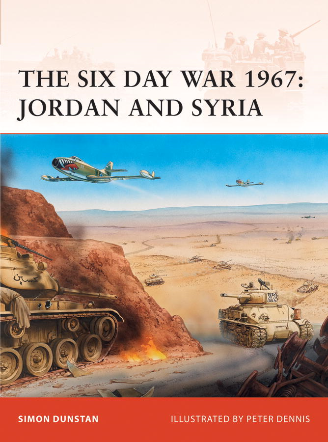 The Six Day War 1967: Jordan and Syria By: Simon Dunstan,Peter Dennis