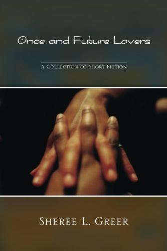 Once and Future Lovers By: Sheree L. Greer