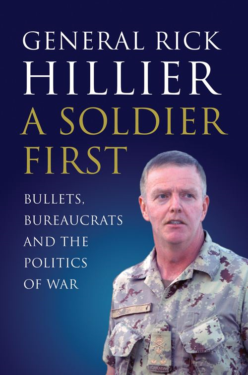 A Soldier First By: Rick Hillier