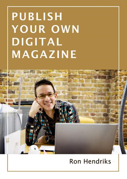 Publish Your Own Digital Magazine By: Ron Hendriks