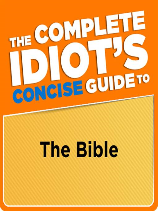 The Complete Idiot's Concise Guide to the Bible, 3E