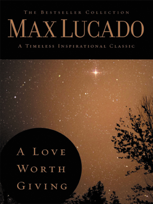 A Love Worth Giving By: Lucado,Max