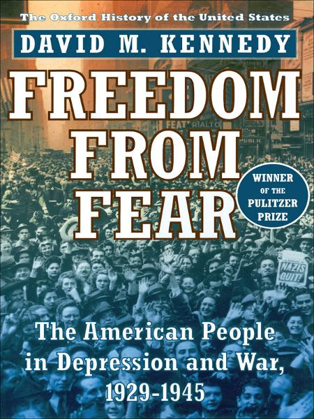 Freedom from Fear:The American People in Depression and War, 1929-1945  By: David M. Kennedy