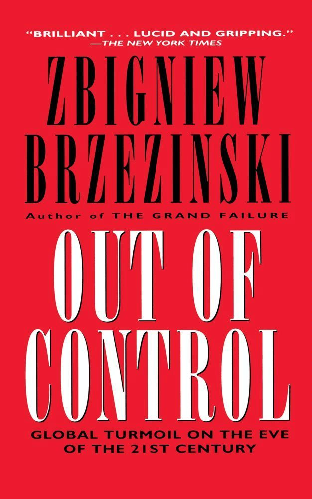 Out of Control By: Zbigniew Brzezinski