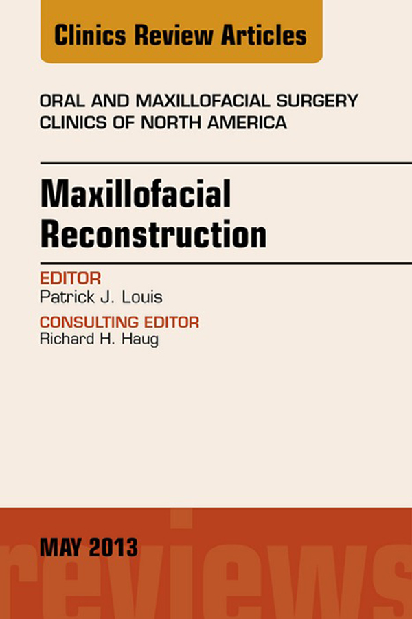 Maxillofacial Reconstruction, An Issue of Oral and Maxillofacial Surgery Clinics,