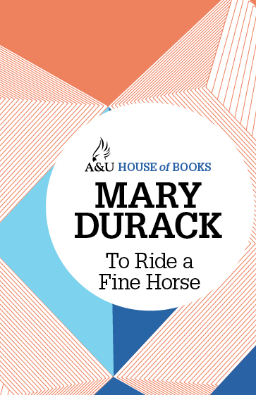 To Ride a Fine Horse By: Mary Durack