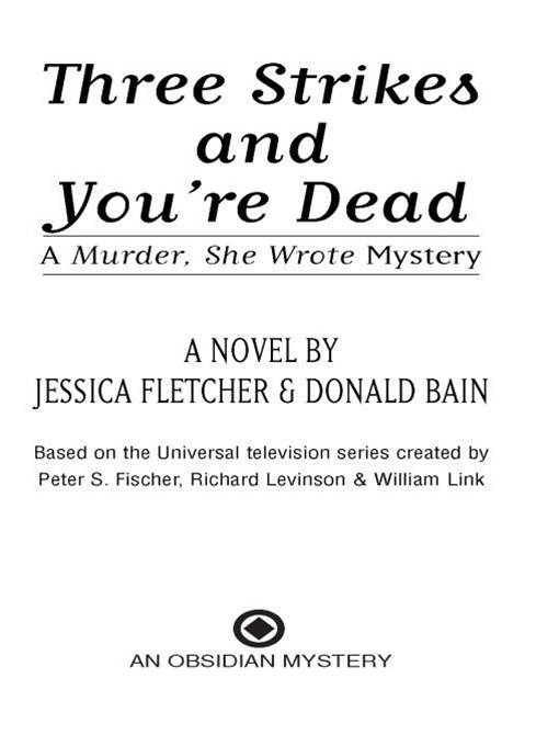 Murder, She Wrote: Three Strikes and You're Dead: Three Strikes and You're Dead By: Donald Bain,Jessica Fletcher