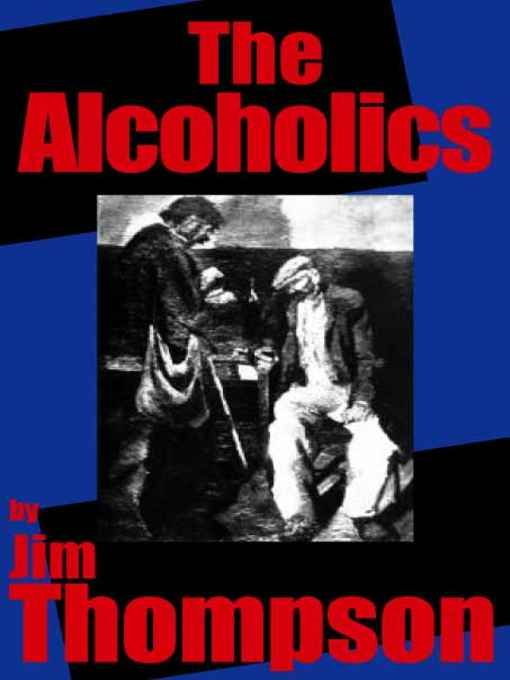 The Alcoholics By: Jim Thompson