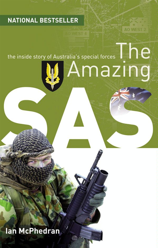 The Amazing SAS: The Inside Story Of Australia's Special Forces By: Ian McPhedran