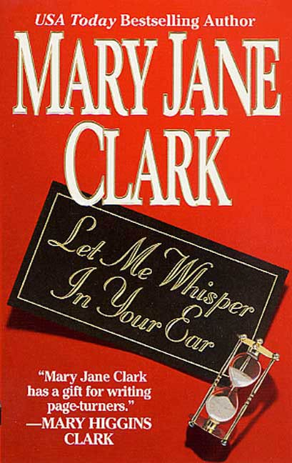 Let Me Whisper in Your Ear By: Mary Jane Clark