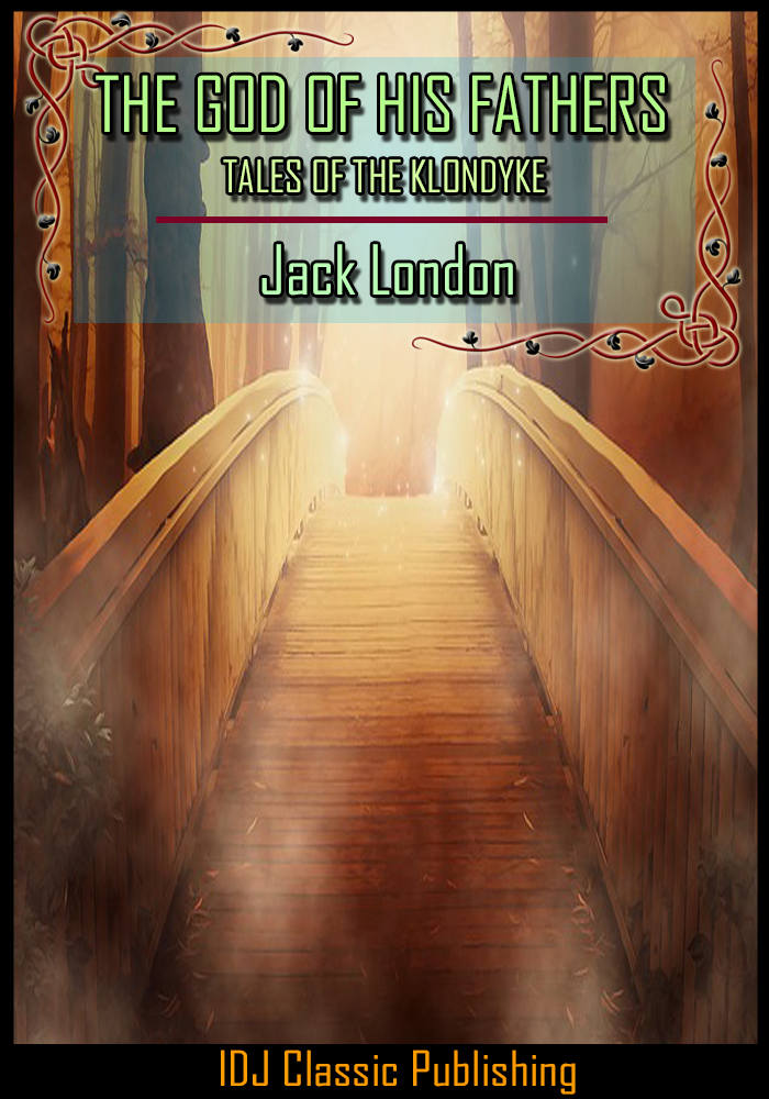 Jack London - THE GOD OF HIS FATHERS: TALES OF THE KLONDYKE [New Illustration]+[Active TOC]