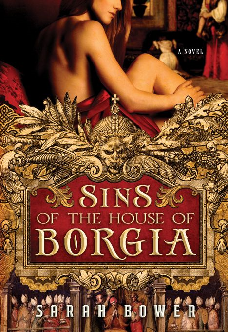 Sins of the House of Borgia By: Sarah Bower