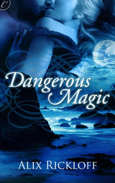 Dangerous Magic By: Alix Rickloff