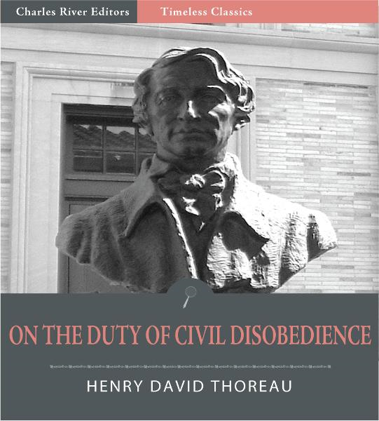Timeless Classics: On the Duty of Civil Disobedience (Illustrated) By: Henry David Thoreau