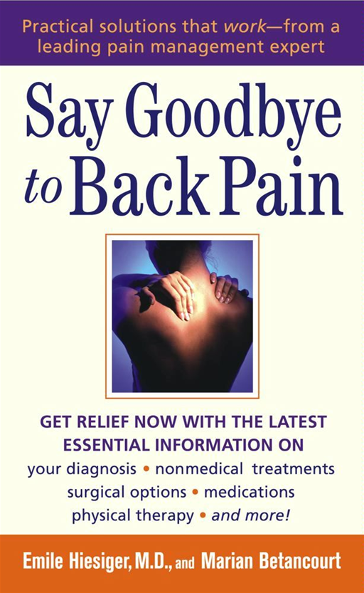 Say Goodbye to Back Pain By: Emile Hiesiger,Marian Betancourt