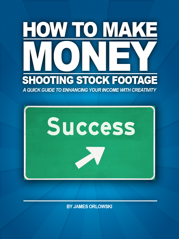 How to Make Money Shooting Stock Footage By: James Orlowski