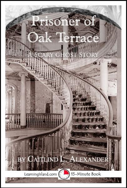 Prisoner of Oak Terrace: A Scary 15-Minute Ghost Story