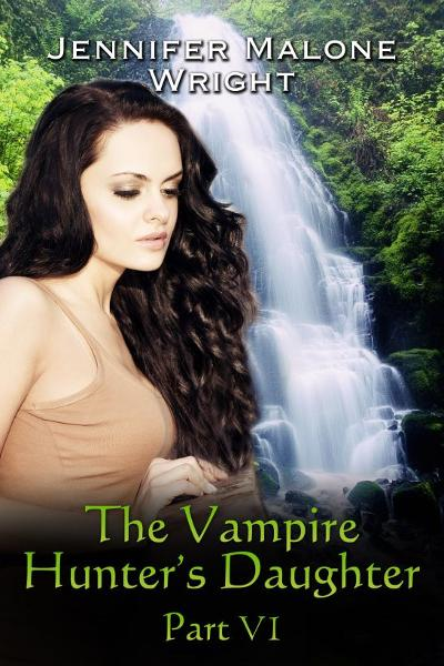 The Vampire Hunter's Daughter Part VI