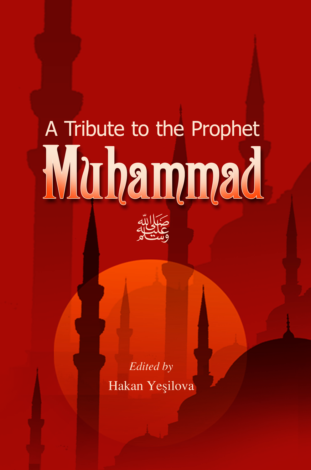 A Tribute to the Prophet Muhammad By: Hakan Kosova