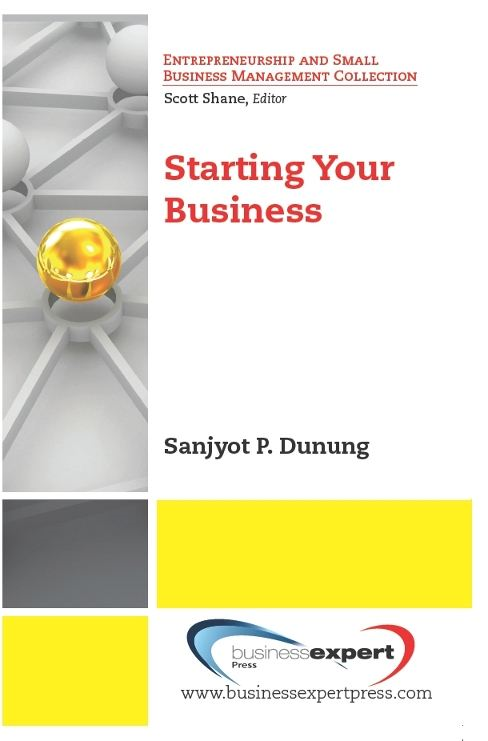 Starting Your Business By: Sanjyot P. Dunung