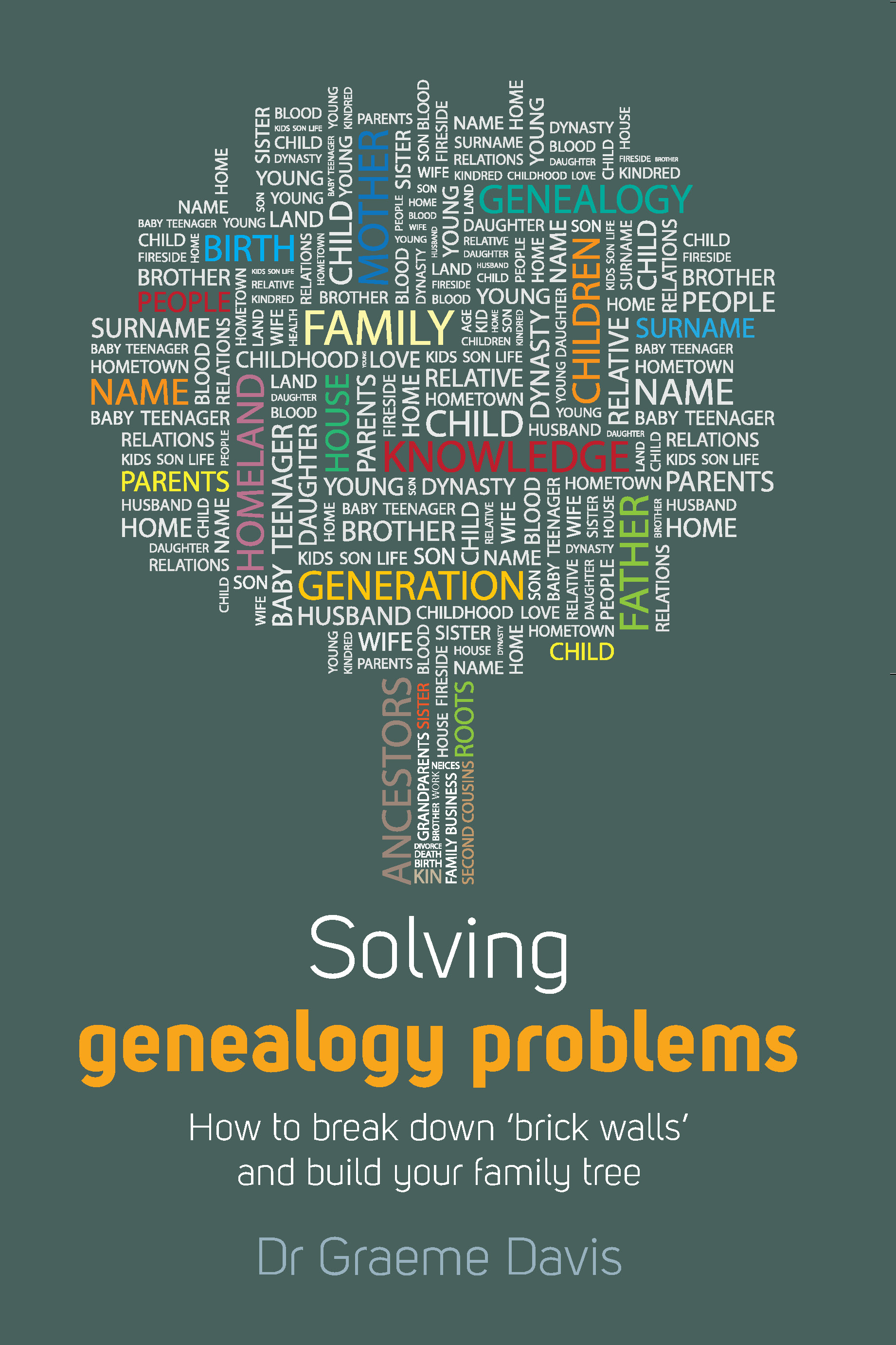 Solving Genealogy Problems By: Dr Graeme Davis,Graeme Davis