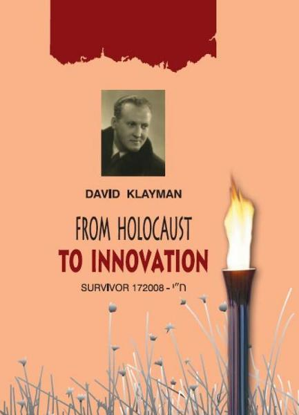 From Holocaust to Innovation By: David Klayman