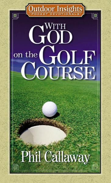 With God on the Golf Course By: Phil Callaway