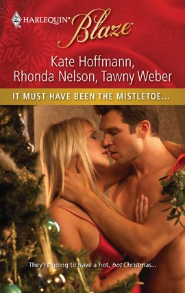 It Must Have Been the Mistletoe... By: Kate Hoffmann,Rhonda Nelson,Tawny Weber